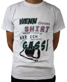 """FUN-Shirt: """"Wenn dieses Shirt nicht schmutzig ist war ich noch nicht Gassi!"""""""